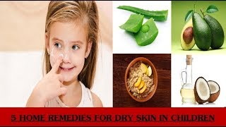 5 Home Remedies For Dry Skin in Children