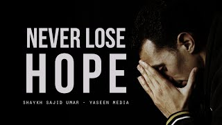 Never Lose Hope – Shaykh Sajid Umar – Yaseen Media