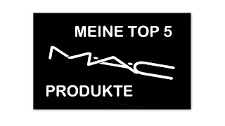Meine TOP 5 MAC Produkte - MAC Favoriten / Must Haves