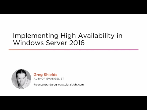 Course Preview: Implementing High Availability In Windows Server 2016
