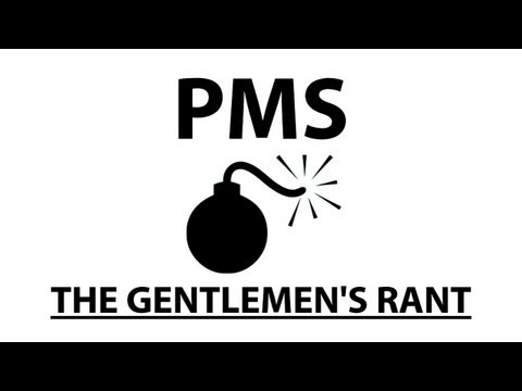 PMS - The Gentlemen s Rant