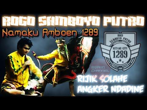 Rijik Solahe Angker Ndadine Namaku Ambon Rogo Samboyo Putro 1289