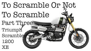 To Scramble Or Not To Scramble - Part Three - Dick Rides the Triumph Scrambler 1200 XE - Review