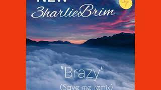 3harlieBrim Brazy (Save Me Remix)