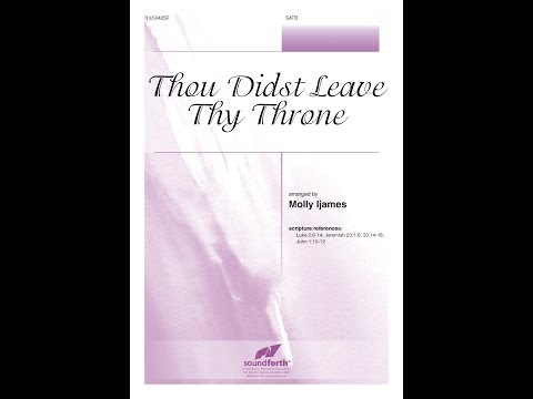 Thou Didst Leave Thy Throne (SATB) - Molly Ijames