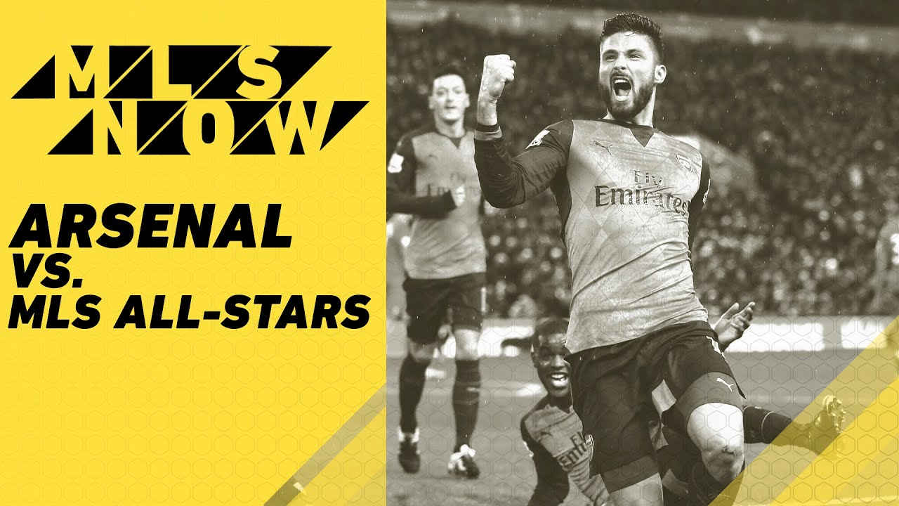 MLS Now: Arsenal F.C. to take on the MLS All-Stars