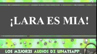¡Lara Es Mia!  - Conversaciones De Whatsapp  -  Los Mejores Audios Y Videos De Whatsapp