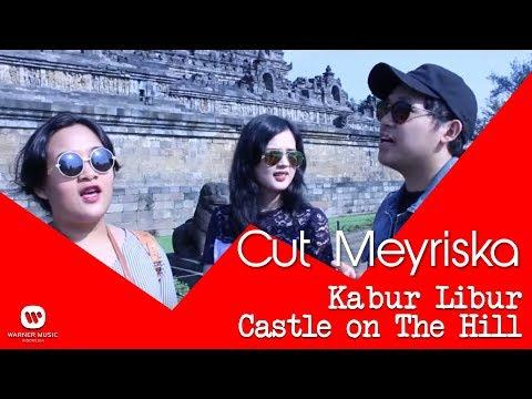 download lagu Cut Meyriska - Kabur Libur Castle On The Hill gratis