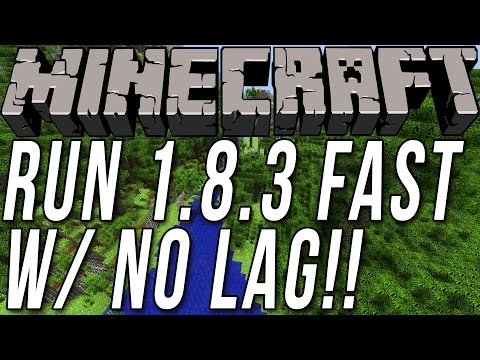 How To Run Minecraft 1.8.3 Fast W/ No Lag!!