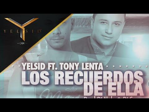 Los Recuerdos De Ella Yelsid Ft. Tony Lenta l Reggaeton Nuevo 2014