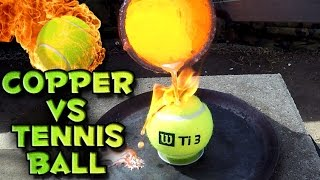Molten Copper vs Tennis Ball