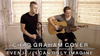 Download Lagu Even If / I Can Only Imagine - Mercy Me Cover by Chad Graham Gratis STAFABAND