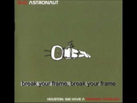 Bad Astronaut - Break Your Frame