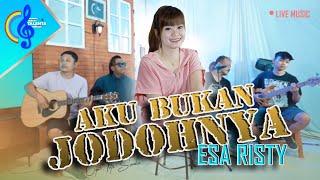Download lagu AKU BUKAN JODOHNYA - ESA RISTY ( ) | Live akustik
