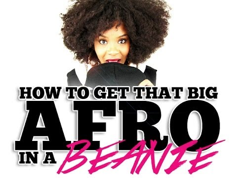 NATURAL HAIR   How to Get That BIG AFRO Into a Beanie
