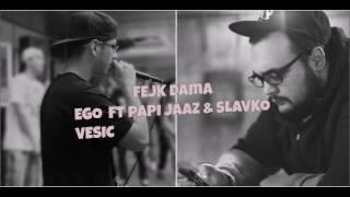 Ego ft Papi Jaaz & Slavko Vesic-  Fejk Dama (prod by Jaazabella) (2016)