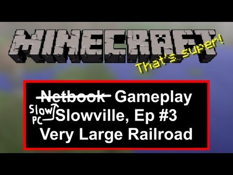 Minecraft Slow PC Gameplay: Slowville, Part3: Very Large Railroad