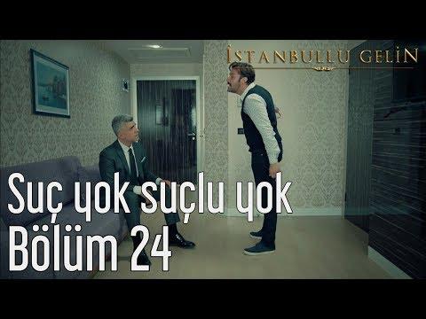 İstanbullu Gelin 24. Bölüm - Suç Yok Suçlu Yok