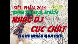V03. Đẳng cấp Test Loa Nhạc Sống DJ Cực Mạnh, Mới Nhất 2019, Âm Thanh Cực Sung