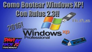 Como Bootear Windows XP | En memoria USB con Rufus 2.3 | 2016