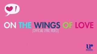 On The Wings Of Love Lyric Video