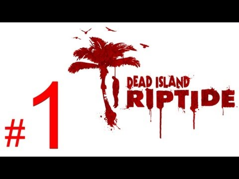 Dead Island Riptide gameplay walkthrough part 1 let's play 