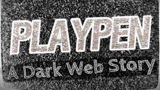 "Dark Web Story ""PLAYPEN""   Deep Web Horror Stories   Creepypasta"