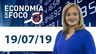 Economia Em Foco - 19/07/19