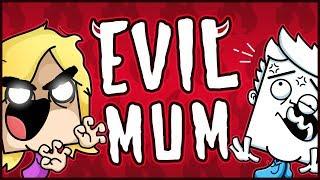 My Mum is EVIL!