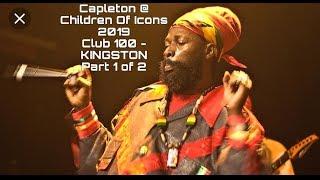CAPLETON @ CHILDREN OF THE ICONS 2019 - CLUB 100 - KINGSTON #REGGAEMONTH2019 - PART 1 0F 2
