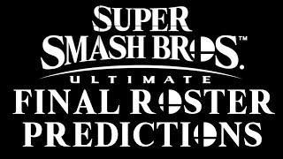 Super Smash Bros Ultimate Final Roster Predictions!