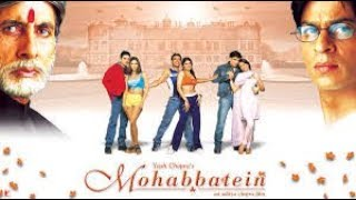 Mohabbatein 2000 full hindi movie ll Shahrukh Khan, Aishwaria Rai, Amitabh Bachchan