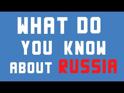 WHAT DO YOU KNOW ABOUT RUSSIA ?