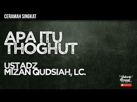 Apa Itu Thoghut  -  Ustadz Mizan Qudsiah, Lc.