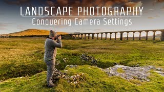 Landscape Photography | Conquering the Camera Settings