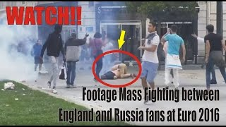 Watch Raw Footage Mass Fighting between England and Russia fans at Euro 2016