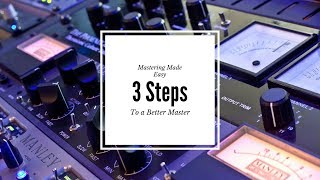 Mastering Made Easy 3 Steps to a Better Master by MrDifferentTV