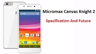 Micromax Canvas Knight 2 Full Specification And Future