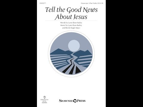 TELL THE GOOD NEWS ABOUT JESUS – Bailey/Mayo
