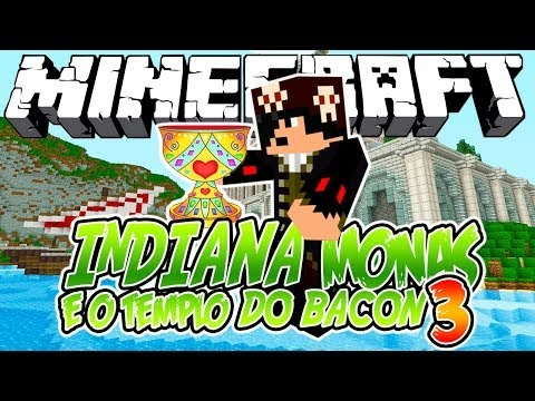 Indiana Monas e o Templo do Bacon 3! - Minecraft