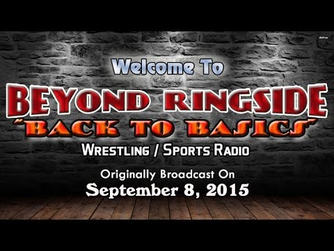Beyond Ringside Radio Replay - Back to Basics - September 8, 2015