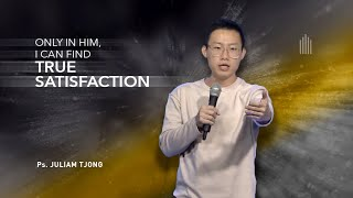 Ps. Juliam Tjong - Only In Him, I Can Find True Satisfaction