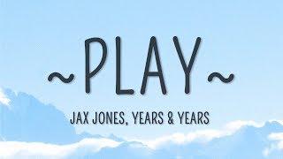 Jax Jones, Years amp Years - Play Lyrics
