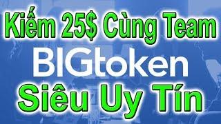 Kiếm 25$ Cùng Team Từ App Big Token - LVT | Kiếm Tiền Online
