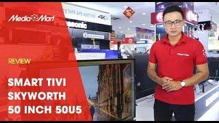 Smart Tivi 4K 50inch Skyworth 50U5 : Giá rẻ bất ngờ