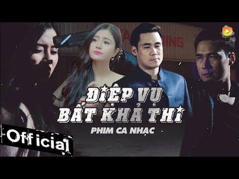 Phim Ca Nhạc Điệp Vụ Bất Khả Thi - Khánh Phương (Phim Ca Nhạc Hay Nhất 2017 )