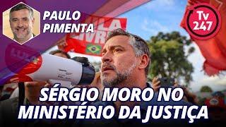Sérgio Moro no Ministério da Justiça do governo Bolsonaro - Entrevista com Paulo Pimenta