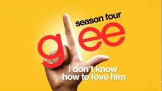 Watch Glee Cast I Dont Know How To Love Him video