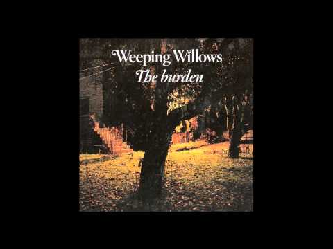 Weeping Willows - The Burden