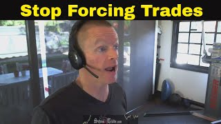 Stop Forcing Trades | Trading Psychology